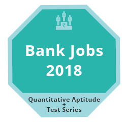Bank Jobs 2018 - Quantitative Aptitude + Test Series